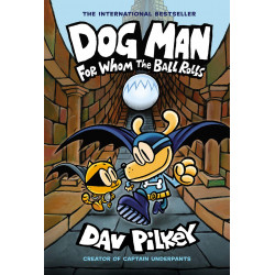 Scholastic Dog Man: For Whom the Ball Rolls: From the Creator of Captain Underpants